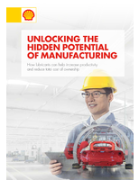 UNLOCKING THE HIDDEN POTENTIAL OF MANUFACTURING: How lubricants can help increase productivity and reduce total cost of ownership