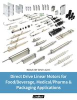 Direct Drive Linear Motors for Food/Beverage, Medical/Pharma & Packaging Applications