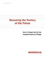 Becoming the Factory of the Future; How to Prepare Now for the Industrial Internet of Things